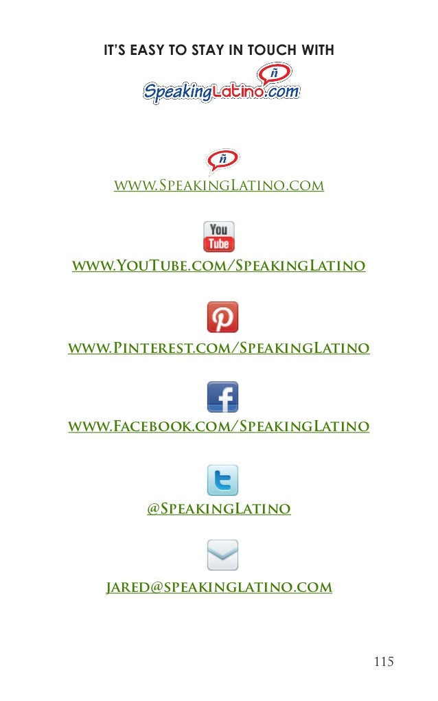 115  IT'S EASY TO STAY IN TOUCH WITH  www.SpeakingLatino.com  www.Pinterest.com/SpeakingLatino  www.Facebook.com/SpeakingL...