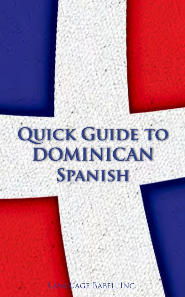 Language Babel, Inc. Quick Guide to DOMINICAN Spanish