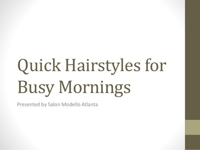 Quick Hairstyles for Busy Mornings Presented by Salon Modello Atlanta
