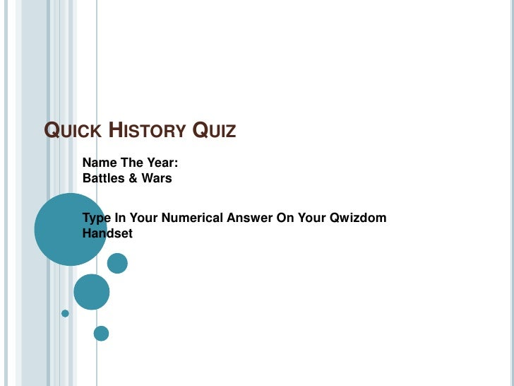 Quick History Quiz<br />Name The Year:Battles & Wars<br />Type In Your Numerical Answer On Your Qwizdom Handset<br />