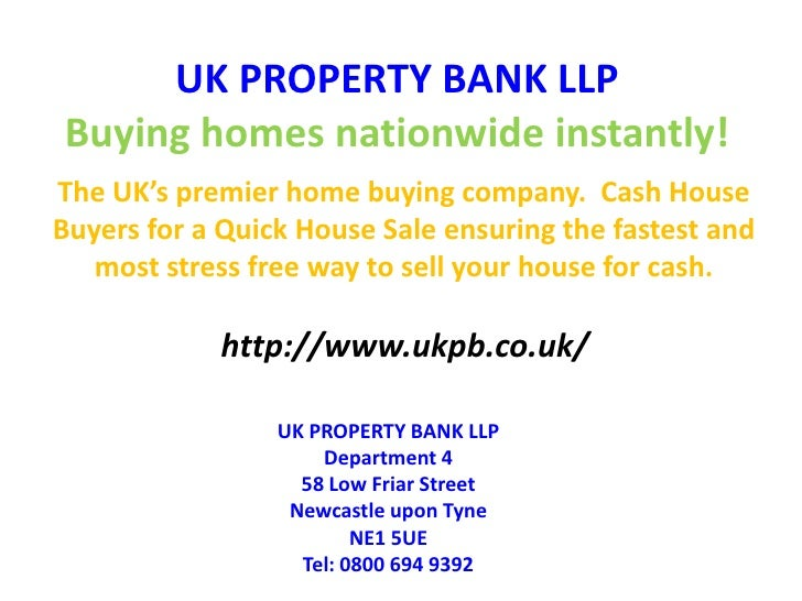 UK PROPERTY BANK LLPBuying homes nationwide instantly!<br />The UK's premier home buying company.  Cash House Buyers for a...