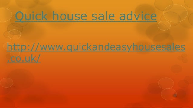 Quick house sale advicehttp://www.quickandeasyhousesales.co.uk/