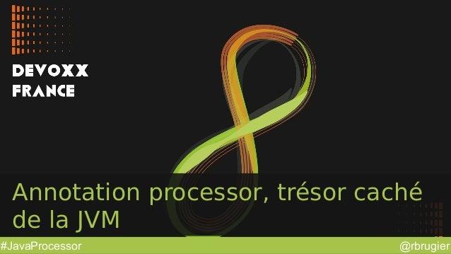 @rbrugier#JavaProcessor Annotation processor, trésor caché de la JVM