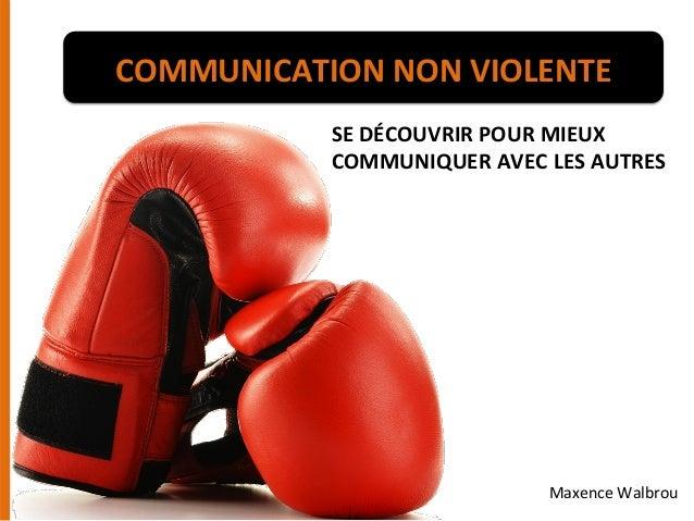 SE  DÉCOUVRIR  POUR  MIEUX     COMMUNIQUER  AVEC  LES  AUTRES   Maxence  Walbrou   COMMUNICATION  ...