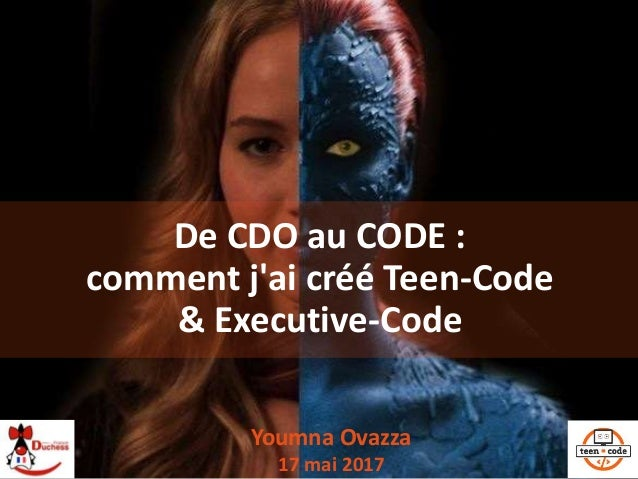 De CDO au CODE : comment j'ai créé Teen-Code & Executive-Code Youmna Ovazza 17 mai 2017