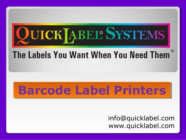 Barcode Label Printers Barcode Label Printers info@quicklabel.com www.quicklabel.com