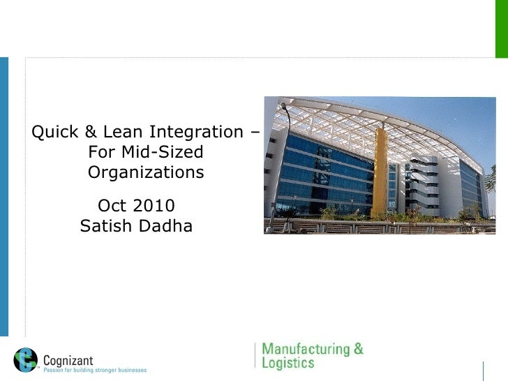Oct 2010 Satish Dadha Quick & Lean Integration – For Mid-Sized Organizations