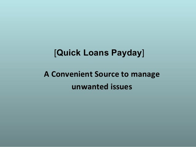 [Quick Loans Payday] A Convenient Source to manage unwanted issues