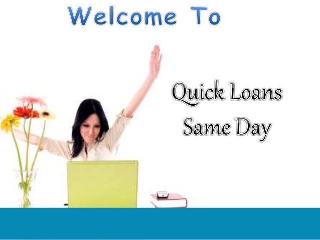The repayment for the quick loans same day are often suitable and are behavior automatically once more. The borrower only ...