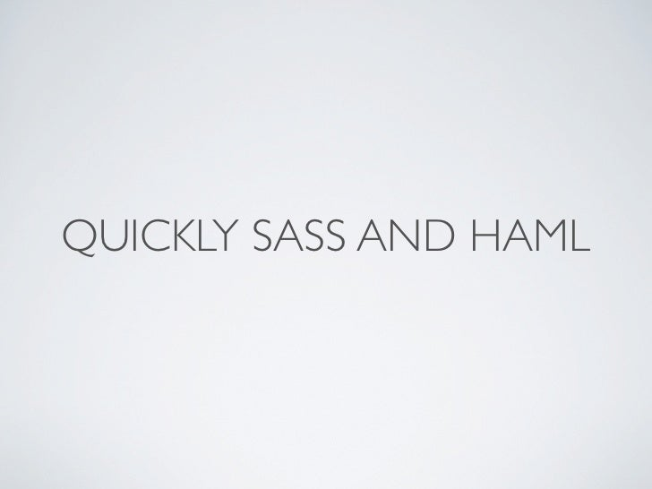 QUICKLY SASS AND HAML