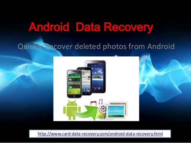 Android Data Recovery Quickly Recover deleted photos from Android http://www.card-data-recovery.com/android-data-recovery....