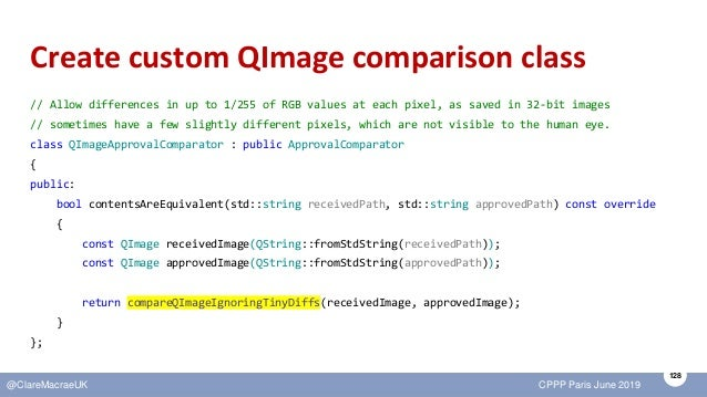 128 @ClareMacraeUK CPPP Paris June 2019 Create custom QImage comparison class // Allow differences in up to 1/255 of RGB v...
