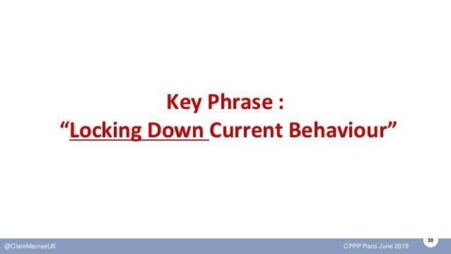 """30 @ClareMacraeUK CPPP Paris June 2019 Key Phrase : """"Locking Down Current Behaviour"""""""