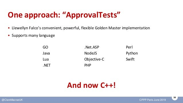 """38 @ClareMacraeUK CPPP Paris June 2019 One approach: """"ApprovalTests"""" • Llewellyn Falco's convenient, powerful, flexible Go..."""