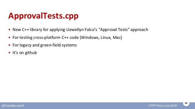 """39 @ClareMacraeUK CPPP Paris June 2019 ApprovalTests.cpp • New C++ library for applying Llewellyn Falco's """"Approval Tests""""..."""