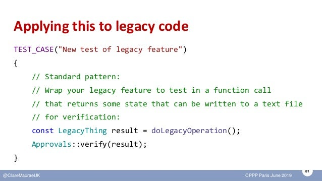 """81 @ClareMacraeUK CPPP Paris June 2019 Applying this to legacy code TEST_CASE(""""New test of legacy feature"""") { // Standard ..."""