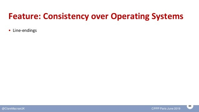 84 @ClareMacraeUK CPPP Paris June 2019 Feature: Consistency over Operating Systems • Line-endings