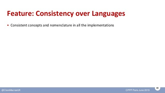 85 @ClareMacraeUK CPPP Paris June 2019 Feature: Consistency over Languages • Consistent concepts and nomenclature in all t...
