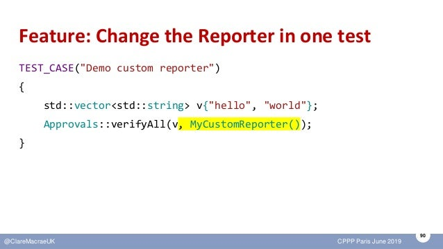 """90 @ClareMacraeUK CPPP Paris June 2019 Feature: Change the Reporter in one test TEST_CASE(""""Demo custom reporter"""") { std::v..."""