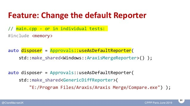 91 @ClareMacraeUK CPPP Paris June 2019 Feature: Change the default Reporter // main.cpp - or in individual tests: #include...