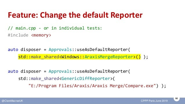 92 @ClareMacraeUK CPPP Paris June 2019 Feature: Change the default Reporter // main.cpp - or in individual tests: #include...