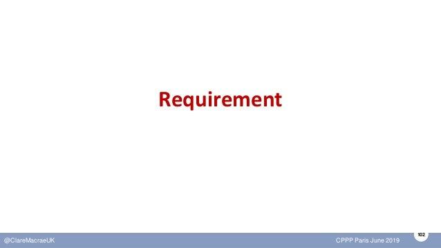 102 @ClareMacraeUK CPPP Paris June 2019 Requirement