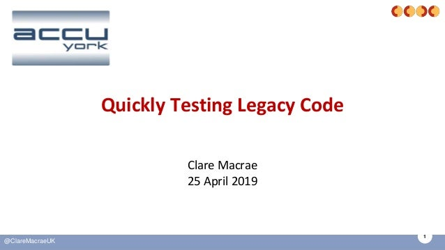 1 @ClareMacraeUK Quickly Testing Legacy Code Clare Macrae 25 April 2019