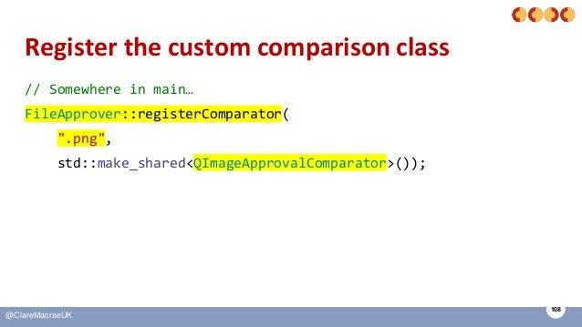 "108 @ClareMacraeUK Register the custom comparison class // Somewhere in main… FileApprover::registerComparator( "".png"", st..."