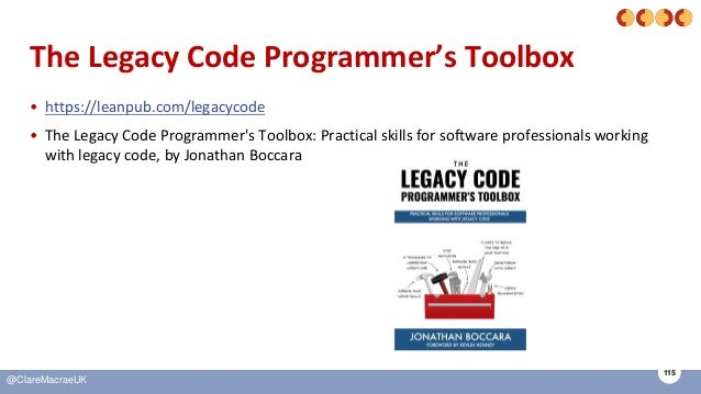 115 @ClareMacraeUK The Legacy Code Programmer's Toolbox • https://leanpub.com/legacycode • The Legacy Code Programmer's To...