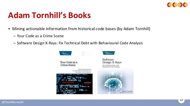 117 @ClareMacraeUK Adam Tornhill's Books • Mining actionable information from historical code bases (by Adam Tornhill) – Y...