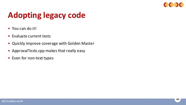 123 @ClareMacraeUK Adopting legacy code • You can do it! • Evaluate current tests • Quickly improve coverage with Golden M...