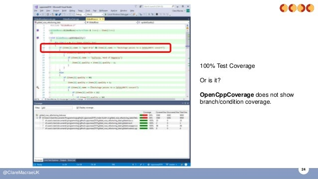 24 @ClareMacraeUK 100% Test Coverage Or is it? OpenCppCoverage does not show branch/condition coverage.
