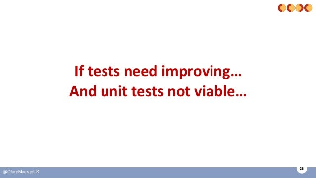 28 @ClareMacraeUK If tests need improving… And unit tests not viable…