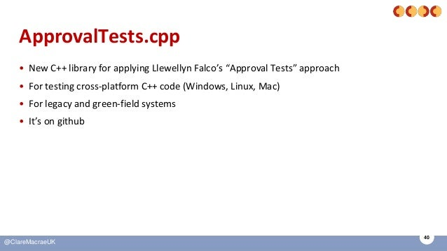 """40 @ClareMacraeUK ApprovalTests.cpp • New C++ library for applying Llewellyn Falco's """"Approval Tests"""" approach • For testi..."""