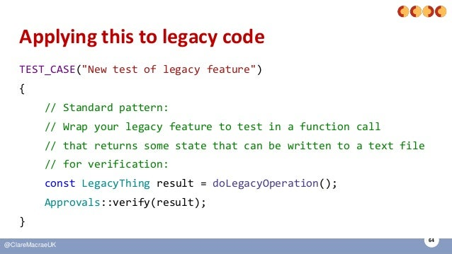 """64 @ClareMacraeUK Applying this to legacy code TEST_CASE(""""New test of legacy feature"""") { // Standard pattern: // Wrap your..."""