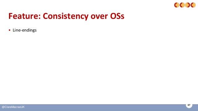 67 @ClareMacraeUK Feature: Consistency over OSs • Line-endings