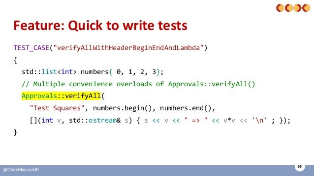 "69 @ClareMacraeUK Feature: Quick to write tests TEST_CASE(""verifyAllWithHeaderBeginEndAndLambda"") { std::list<int> numbers..."