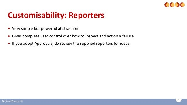 72 @ClareMacraeUK Customisability: Reporters • Very simple but powerful abstraction • Gives complete user control over how...