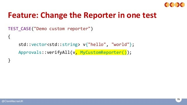 """73 @ClareMacraeUK Feature: Change the Reporter in one test TEST_CASE(""""Demo custom reporter"""") { std::vector<std::string> v{..."""
