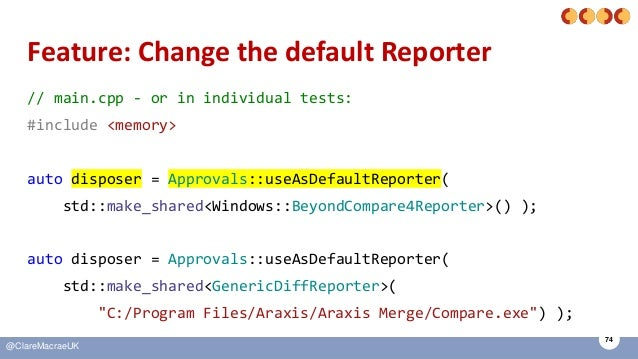 74 @ClareMacraeUK Feature: Change the default Reporter // main.cpp - or in individual tests: #include <memory> auto dispos...