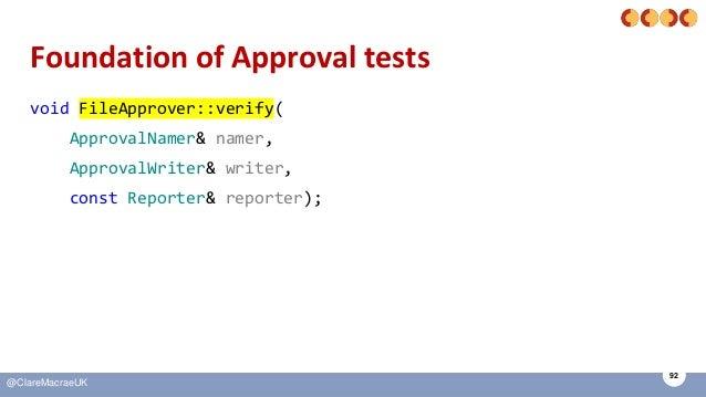 92 @ClareMacraeUK Foundation of Approval tests void FileApprover::verify( ApprovalNamer& namer, ApprovalWriter& writer, co...