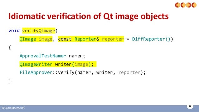 93 @ClareMacraeUK Idiomatic verification of Qt image objects void verifyQImage( QImage image, const Reporter& reporter = D...