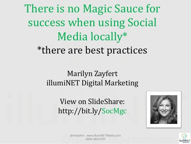 There is no Magic Sauce for success when using Social Media locally* *there are best practices Marilyn Zayfert illumiNET D...