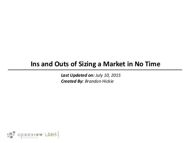 Ins and Outs of Sizing a Market in No Time Last Updated on: July 10, 2015 Created By: Brandon Hickie
