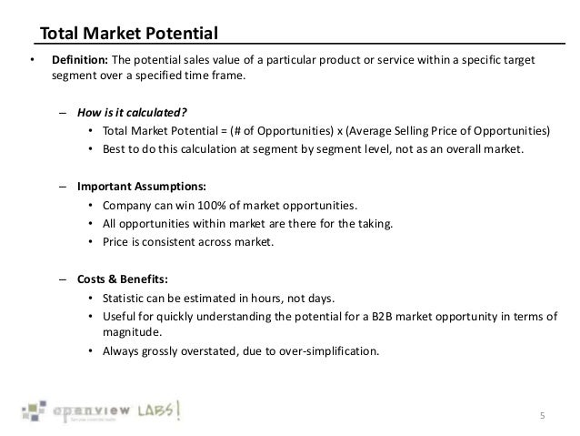 Total Market Potential • Definition: The potential sales value of a particular product or service within a specific target...