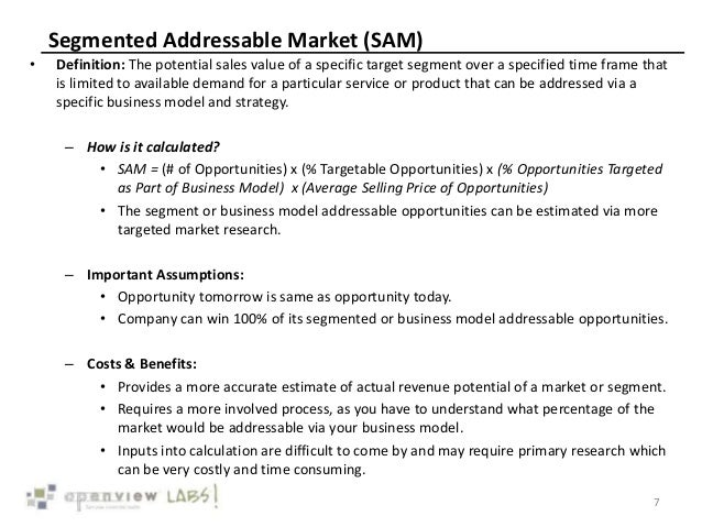 Segmented Addressable Market (SAM) • Definition: The potential sales value of a specific target segment over a specified t...