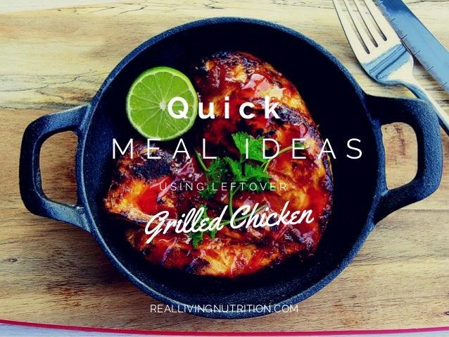 Q u i c k M E A L I D E A S U S I N G L E F T O V E R Grilled Chicken REALLIVINGNUTRITION.COM