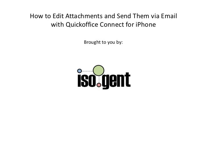 How to Edit Attachments and Send Them via Email with Quickoffice Connect for iPhone<br />Brought to you by:<br />