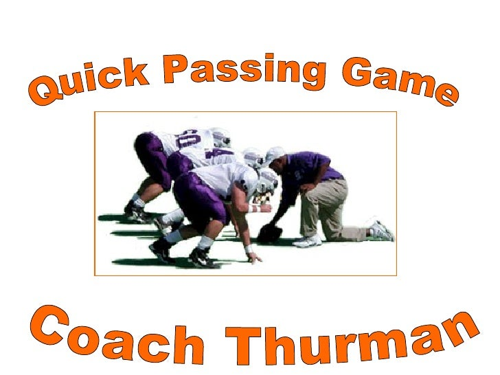 Quick Passing Game Coach Thurman