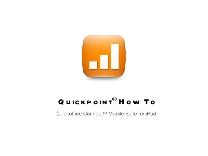 Quickpoint ®  How To Quickoffice Connect TM  Mobile Suite for iPad